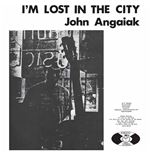 Vynil John Angaiak - I'm Lost In The City